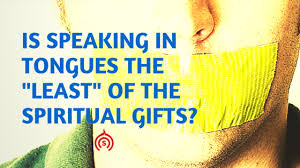 speaking in tongues the least of the spiritual gifts