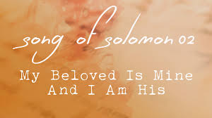i am my beloved song of solomon 02 my beloved is mine and i am his chapter 2