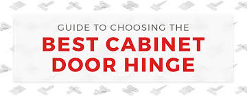 what is the best hinges for cabinets guide to choosing the best cabinet door hinge