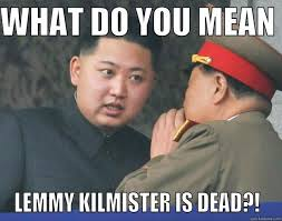 Lemmy Meme - what do you mean lemmy kilmister is dead quickmeme