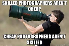 cheap photographers skilled photographers aren t cheap cheap photographers aren t