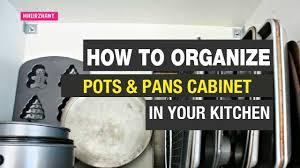 how to organize the pots and pans cabinet in your kitchen youtube