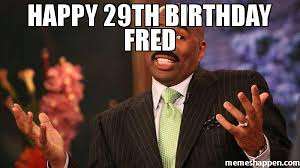 29th Birthday Meme - happy 29th birthday fred meme steve harvey 48316 memeshappen