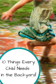 10 things every child needs in their outdoor play space wilder child