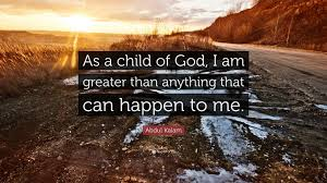 abdul kalam quote u201cas a child of god i am greater than anything