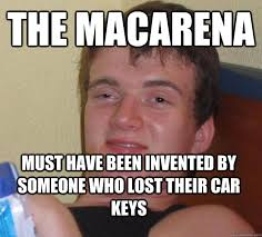 Car Keys Meme - the macarena must have been invented by someone who lost their car
