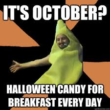 Halloween Candy Meme - it s october halloween candy for breakfast every day gross