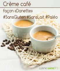 cuisine saine fr crème au café façon danette sans gluten sans lait et paléo vegan
