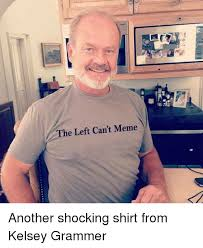 Frasier Meme - the left can t meme another shocking shirt from kelsey grammer