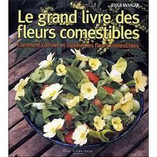 les fleurs comestibles en cuisine le grand livre des fleurs comestibles la cuisine des fleurs broché