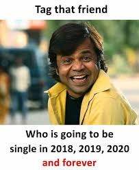 Tag A Friend Meme - tag that friend who is going to be single in 2018 2019 2020 and