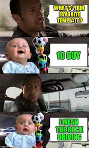 What S Meme Mean - what s your favorite template 10 guy i mean the rock driving meme