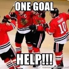 Blackhawks Meme - one goal help chicago blackhawks meme generator