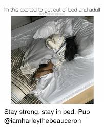 Stay In Bed Meme - im this excited to get out of bed and adult stay strong stay in