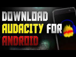 audacity android audacity for android in 2018