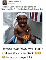 Funny Lebron James Memes - lebron james james i suck at cam newton s new game lol can you dab l