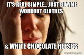 Gym Clothes Meme - it s real simple just buy me workout clothes white chocolate