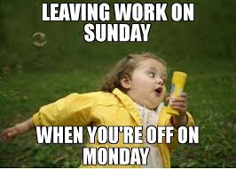 Monday Work Meme - leaving work on sunday when you re off on monday meme chubby