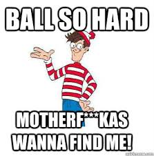 Ball So Hard Meme - waldo in paris memes quickmeme