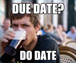 Due Date Meme - due date do date lazy college senior quickmeme