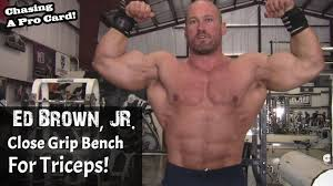 Close Grip Bench Bodybuilding Ed Brown Jr Close Grip Bench For Triceps Bodybuilders Reality