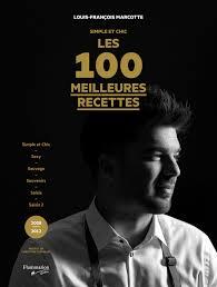 meilleur livre de cuisine simple et chic les 100 meilleures recettes louis françois