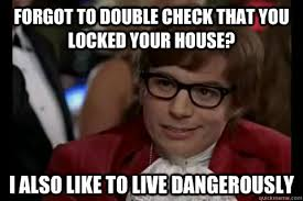 Lock Your Computer Meme - forgot to double check that you locked your house i also like to