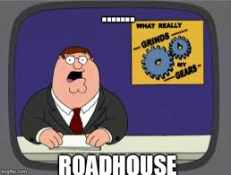 Roadhouse Meme - peter griffin news meme imgflip