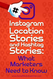 instagram location stories and hashtag stories what marketers