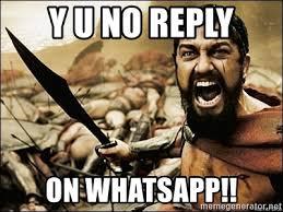 Y U No Reply Meme - y u no reply on whatsapp this is sparta meme meme generator