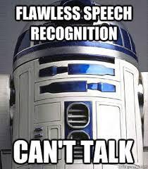 R2d2 Meme - flawless speech recognition can t talk r2d2 quickmeme