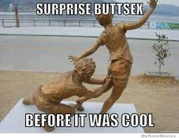 Butt Sex Meme - surprise buttsex before it was cool weknowmemes