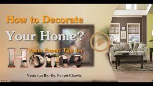 how to decorate your home part 1 vastu expert tips for home