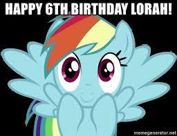 My Little Pony Meme Generator - happy 6th birthday lorah my little pony rainbow meme generator