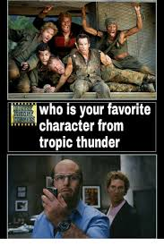 Tropic Thunder Meme - who is your favorite character from tropic thunder meme on me me