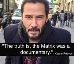 The Matrix Meme - the truth is the matrix was a documentary meme xyz
