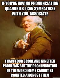 Pronounciation Of Meme - if you re having pronunciation quandries i can sympathise with you