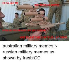 Australian Memes - oi ya see m8 r ast th australian military memes russian military
