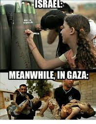 Israel Memes - israel israel aff meanwhile in gaza meme on sizzle