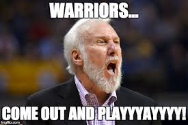 Spurs Meme - image tagged in spurs popovich 2017 nba finals warriors come out and