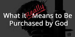 what it really means to be purchased by god duderonomy