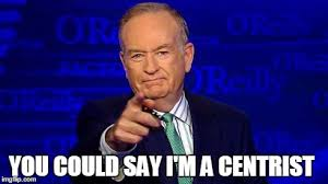 Bill O Reilly Meme Generator - image tagged in bill oreilly bill o reilly centrist political
