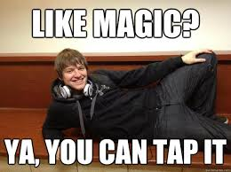 Suggestive Meme - like magic ya you can tap it sexually suggestive mtg player