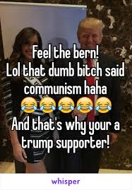 Dumb Bitch Meme - the bern lol that dumb bitch said communism haha and