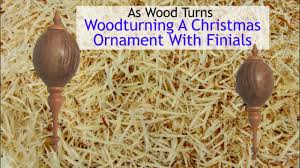 woodturning a christmas ornament with finials youtube