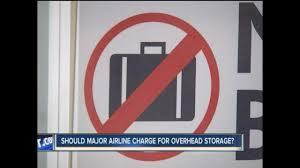 united checked bag fees united airlines will charge extra fee for use of overhead bins