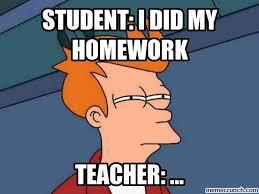 Homework Meme - meme 3