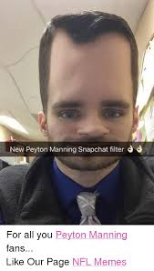 Peyton Memes - new peyton manning snapchat filter j for all you peyton manning fans