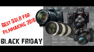 black friday camera canon best dslr camera for filmmaking 2016 black friday youtube