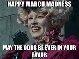 Hunger Games Funny Memes - happy march madness may the odds be ever in your favor effie